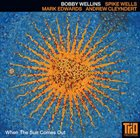 BOBBY WELLINS When The Sun Comes Out album cover