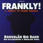 BOHUSLÄN BIG BAND Frankly: Tribute to Frank Sinatra album cover