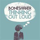 BONESHAKER Thinking Out Loud album cover