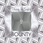 BOUNTY Thing In Sight album cover