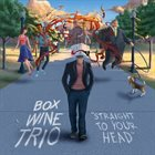 BOX WINE TRIO Straight to Your Head album cover