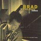 BRAD MEHLDAU The Art Of The Trio - Volume Three - Songs album cover