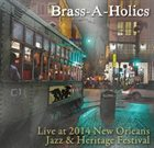 BRASS-A-HOLICS Live At 2014 New Orleans Jazz Fest album cover