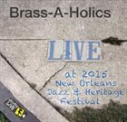 BRASS-A-HOLICS Live At 2015 New Orleans Jazz Fest album cover
