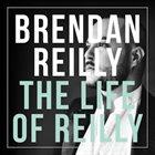 BRENDAN REILLY The Life Of Reilly album cover