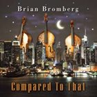 BRIAN BROMBERG Compared to That album cover