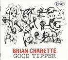 BRIAN CHARETTE Good Tipper album cover