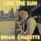 BRIAN CHARETTE Like The Sun album cover
