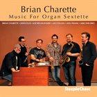 BRIAN CHARETTE Music For Organ Sextette album cover
