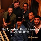 BRIAN CHARETTE The Question That Drives Us album cover