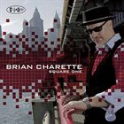 BRIAN CHARETTE Square One album cover