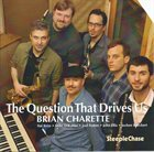 BRIAN CHARETTE The Question That Drives Us album cover