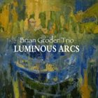 BRIAN GRODER Brian Groder Trio : Luminous Arcs album cover