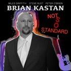 BRIAN KASTAN Not So Standard album cover