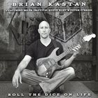 BRIAN KASTAN Roll The Dice On Life album cover
