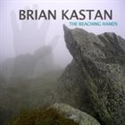 BRIAN KASTAN The Reaching Hands album cover