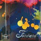 BRIAN LANDRUS Forward album cover