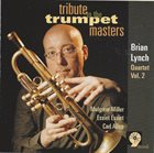 BRIAN LYNCH Brian Lynch Quartet Vol. 2 : Tribute to the Trumpet Masters album cover