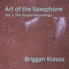 BRIGGAN KRAUSS Art of the Saxophone Vol. 1 The Tunnel Recordings album cover