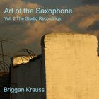 BRIGGAN KRAUSS Art of the Saxophone Vol. 2 The Studio Recordings album cover