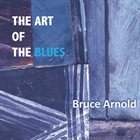BRUCE ARNOLD Art Of The Blues album cover