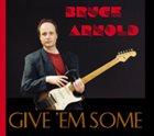 BRUCE ARNOLD Give 'Em Some album cover