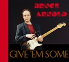 BRUCE ARNOLD Give 'Em Some album cover