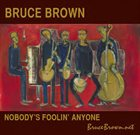 BRUCE BROWN Nobody's Foolin's Anyone album cover