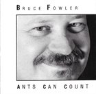 BRUCE FOWLER Ants Can Count album cover