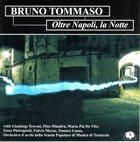 BRUNO TOMMASO Oltre Napoli, La Notte album cover