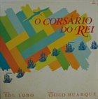 BUARQUE CHICO Edu Lobo & Chico Buarque : O Corsário Do Rei album cover