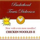 BUCKETHEAD Buckethead, Travis Dickerson : Chicken Noodles II album cover