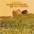 BUCKETHEAD Slaughterhouse On The Prairie album cover