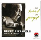 BUCKY PIZZARELLI So Hard to Forget album cover