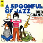 BUD SHANK A Spoonful of Jazz album cover