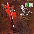 BUD SHANK Bud Shank & His Brazilian Friends (aka Bud Shank, Donato, Rosinha de Valença) album cover