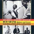 BUD SHANK Bud Shank Quintet & Sextet - New Groove / Barefoot Adventure (Feat. Carmell Jones & Bob Cooper) album cover