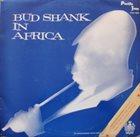 BUD SHANK In Africa album cover