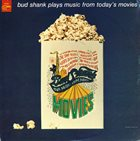 BUD SHANK Plays Music From Today's Movies album cover