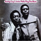 BUDDY GUY Buddy Guy & Junior Wells ‎: Play The Blues (aka Buddy Guy with Junior Wells and Eric Clapton) album cover