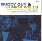 BUDDY GUY Buddy Guy & Junior Wells : Last Time Around - Live At Legends album cover