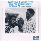 BUDDY GUY Buddy Guy & Junior Wells Plus The Chicago Blues All Stars 78 : Live In Montreux album cover