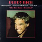 BUDDY RICH The Greatest Drummer That Ever Lived With... The Best Band I Ever Had album cover