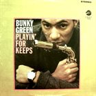 BUNKY GREEN Playin' for Keeps album cover