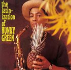 BUNKY GREEN The Latinization Of Bunky Green album cover