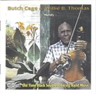 BUTCH CAGE Butch Cage & Willie B. Thomas : Old Time Black Southern String Band Music album cover