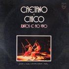 CAETANO VELOSO Caetano e Chico Juntos e ao Vivo - Gravado no Teatro Castro Alves album cover