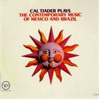 CAL TJADER Cal Tjader Plays the Contemporary Music of Mexico and Brazil (aka Cal Tjader) album cover