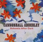 CANNONBALL ADDERLEY Bohemia After Dark album cover