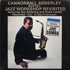 CANNONBALL ADDERLEY Jazz Workshop Revisited album cover